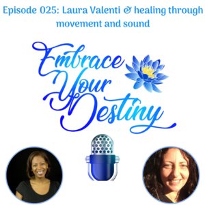 Embrace Your Destiny Podcast: healing through movement and sound