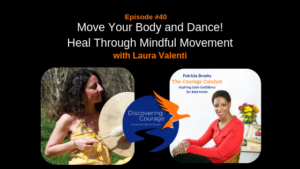 Discovering courage podcast: heal through mindful movement